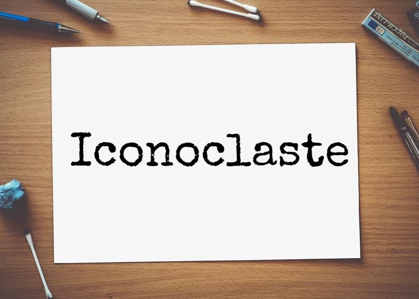 Iconoclaste – Le Mot du Mois#5