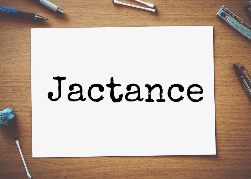 Jactance – Le Mot du mois#6
